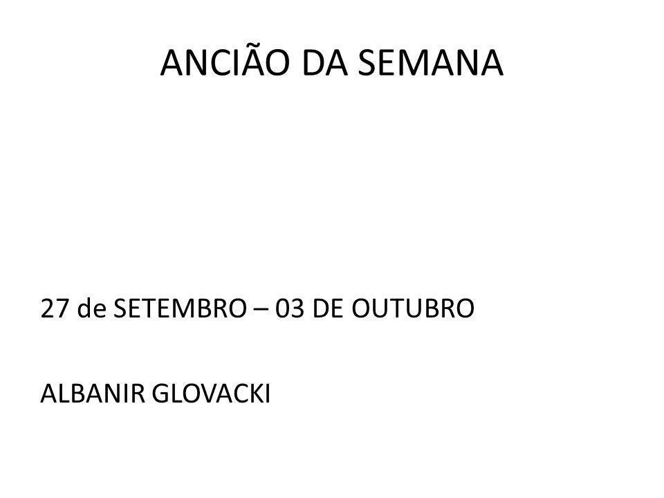 ANCIÃO DA SEMANA 27 de SETEMBRO – 03 DE OUTUBRO ALBANIR GLOVACKI