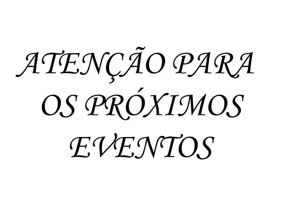 ATENÇÃO PARA OS PRÓXIMOS EVENTOS