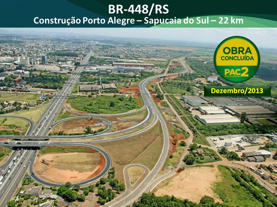 BR-448/RS Construção Porto Alegre – Sapucaia do Sul – 22 km Dezembro/2013