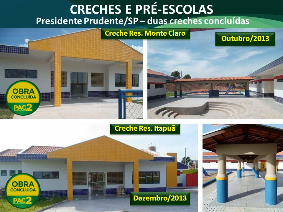 CRECHES E PRÉ-ESCOLAS Presidente Prudente/SP – duas creches concluídas Creche Res. Itapuã Creche Res. Monte Claro Dezembro/2013 Outubro/2013