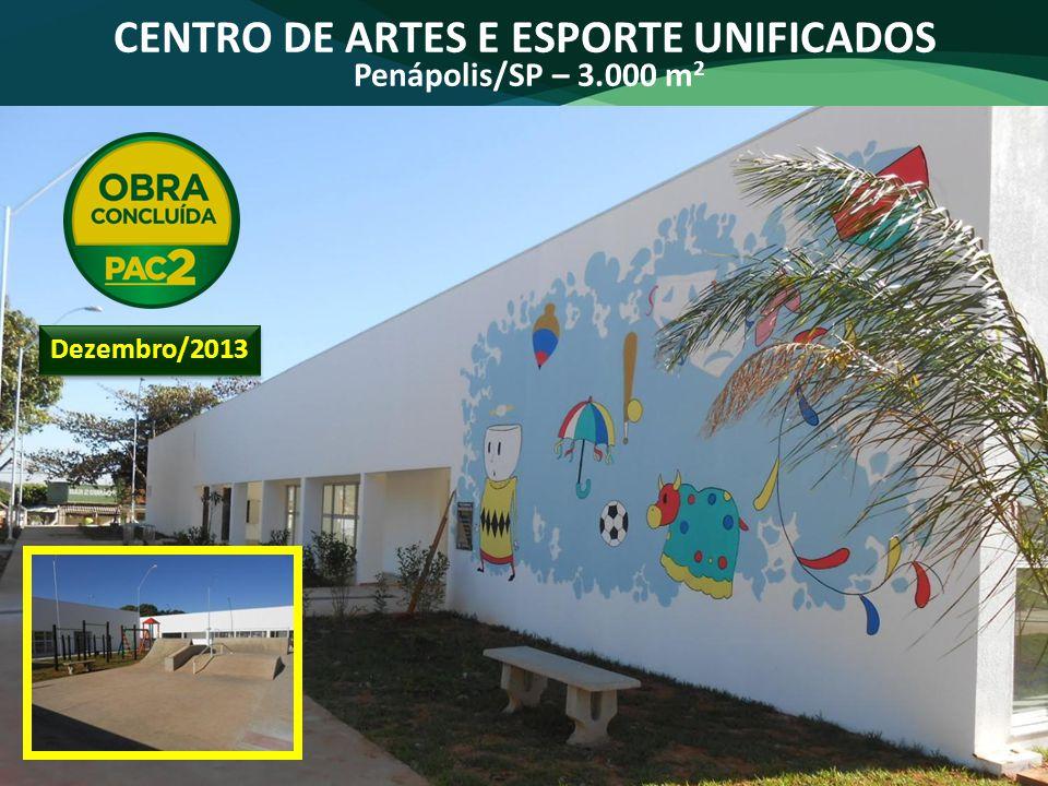 CENTRO DE ARTES E ESPORTE UNIFICADOS Penápolis/SP – 3.000 m 2 Dezembro/2013