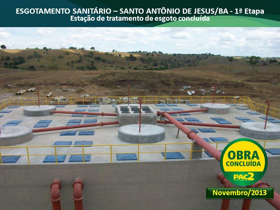 ESGOTAMENTO SANITÁRIO – SANTO ANTÔNIO DE JESUS/BA - 1ª Etapa Estação de tratamento de esgoto concluída Novembro/2013