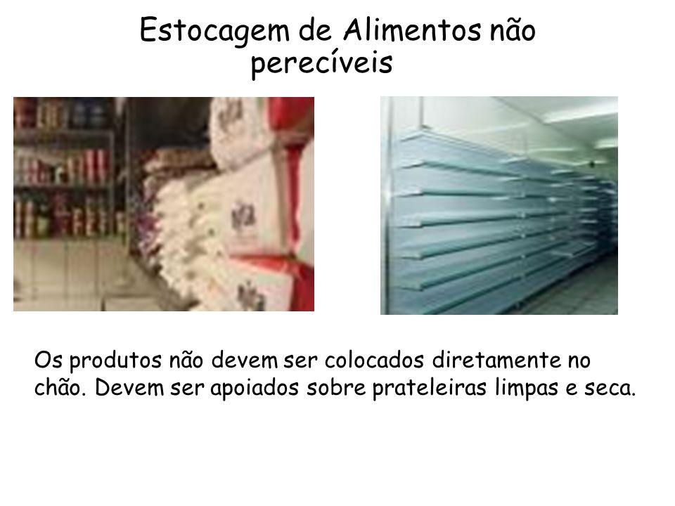 Os produtos não devem ser colocados diretamente no chão. Devem ser apoiados sobre prateleiras limpas e seca. Estocagem de Alimentos não perecíveis