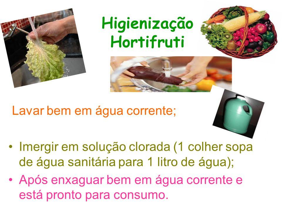 Higienização Hortifruti Lavar bem em água corrente; Imergir em solução clorada (1 colher sopa de água sanitária para 1 litro de água); Após enxaguar b