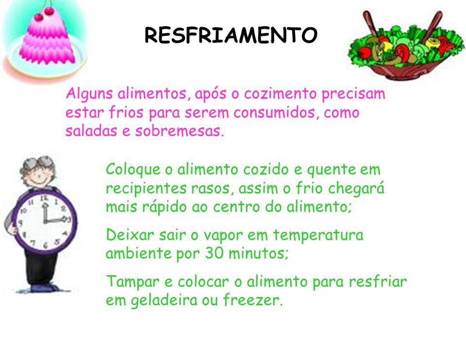 RESFRIAMENTO Alguns alimentos, após o cozimento precisam estar frios para serem consumidos, como saladas e sobremesas. Coloque o alimento cozido e que