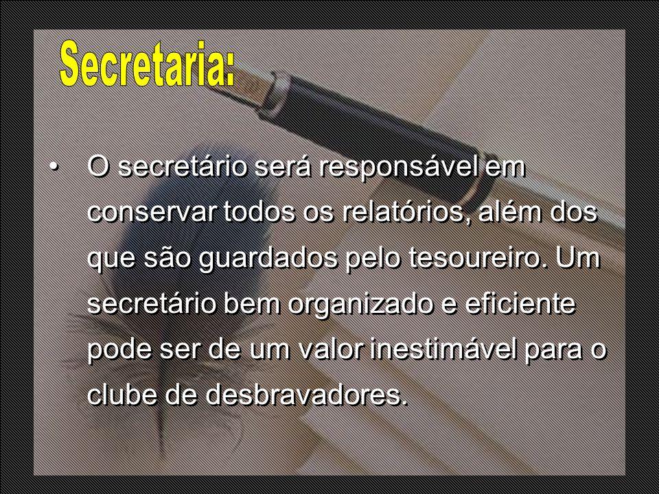 O secretário será responsável em conservar todos os relatórios, além dos que são guardados pelo tesoureiro. Um secretário bem organizado e eficiente p