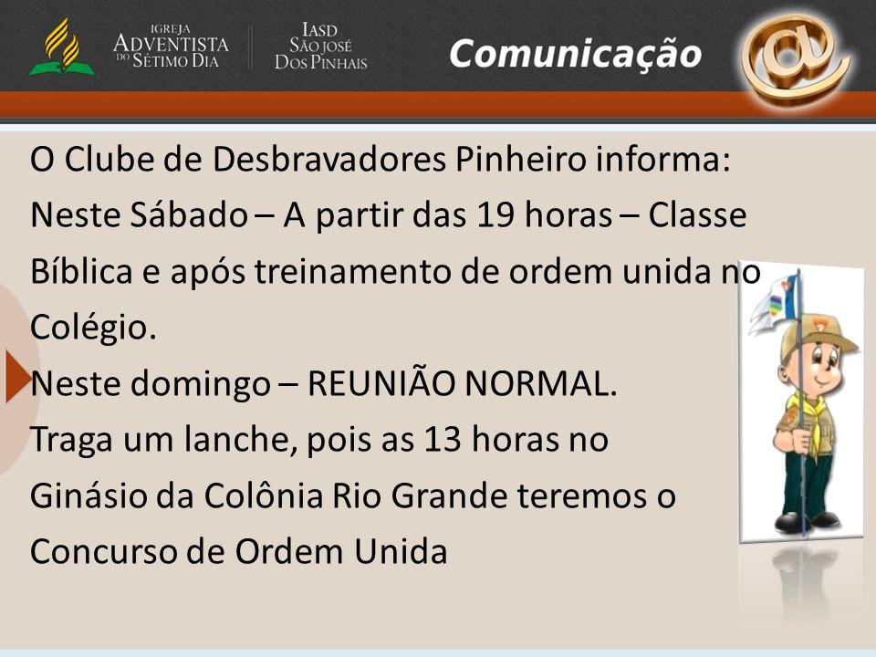 O Clube de Desbravadores Pinheiro informa: Neste Sábado – A partir das 19 horas – Classe Bíblica e após treinamento de ordem unida no Colégio.