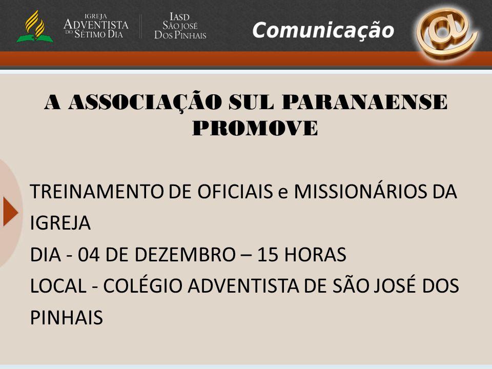 A ASSOCIAÇÃO SUL PARANAENSE PROMOVE TREINAMENTO DE OFICIAIS e MISSIONÁRIOS DA IGREJA DIA - 04 DE DEZEMBRO – 15 HORAS LOCAL - COLÉGIO ADVENTISTA DE SÃO JOSÉ DOS PINHAIS
