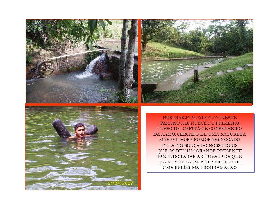 NOS DIAS 30-31/03 E 01/04 NESTE PARAISO ACONTEÇEU O PRIMEIRO CURSO DE CAPITÃO E CONSELHEIRO DA AAMO.