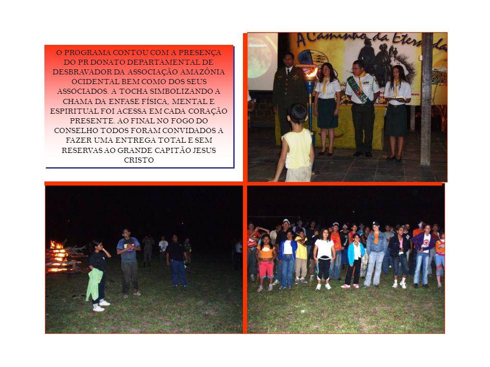 O PROGRAMA CONTOU COM A PRESENÇA DO PR DONATO DEPARTAMENTAL DE DESBRAVADOR DA ASSOCIAÇÃO AMAZÔNIA OCIDENTAL BEM COMO DOS SEUS ASSOCIADOS.