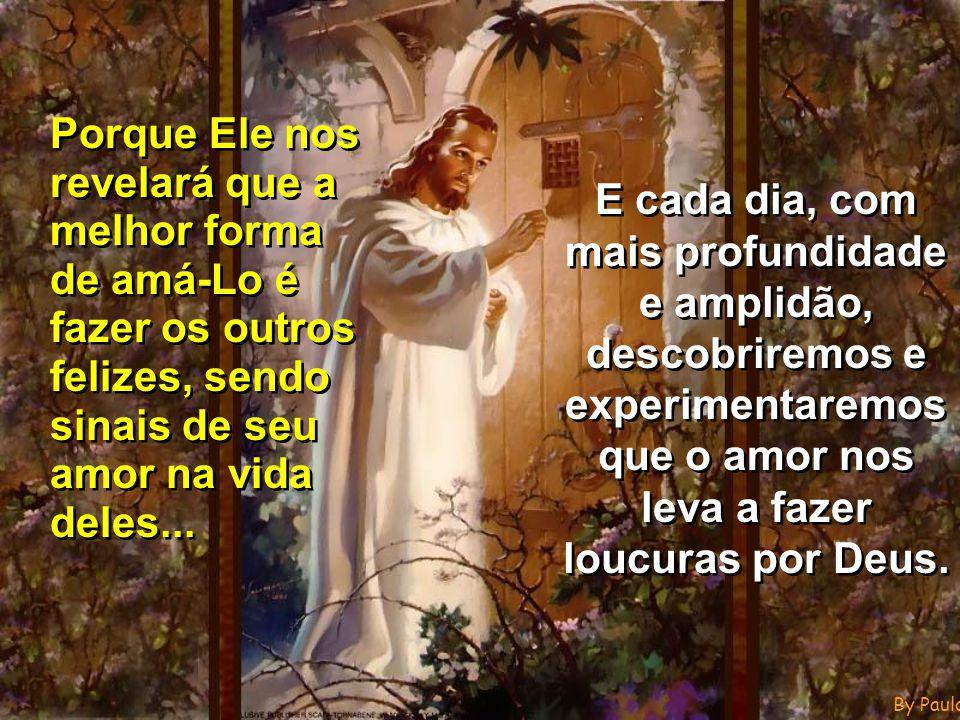 By PauloC Quem ama conhece a Deus e está em Deus, porque DEUS É AMOR, nos diz São 1João 4, 8...