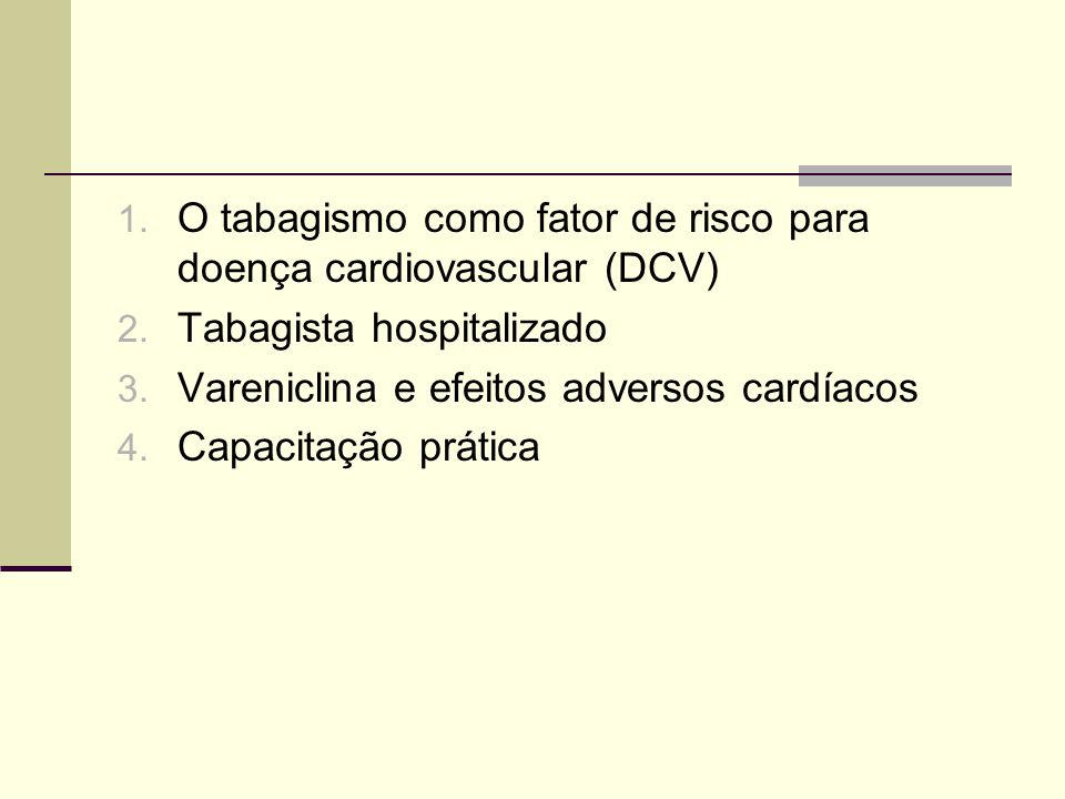 1. O tabagismo como fator de risco para doença cardiovascular (DCV) 2. Tabagista hospitalizado 3. Vareniclina e efeitos adversos cardíacos 4. Capacita