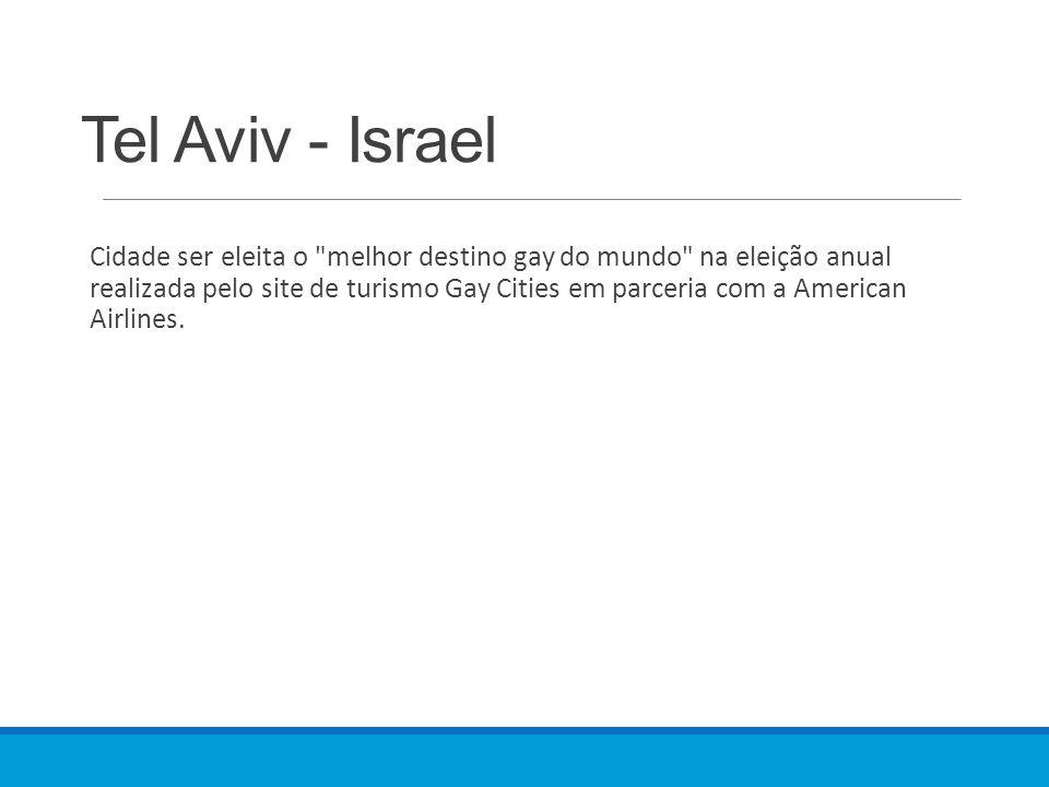 Tel Aviv - Israel Cidade ser eleita o melhor destino gay do mundo na eleição anual realizada pelo site de turismo Gay Cities em parceria com a American Airlines.