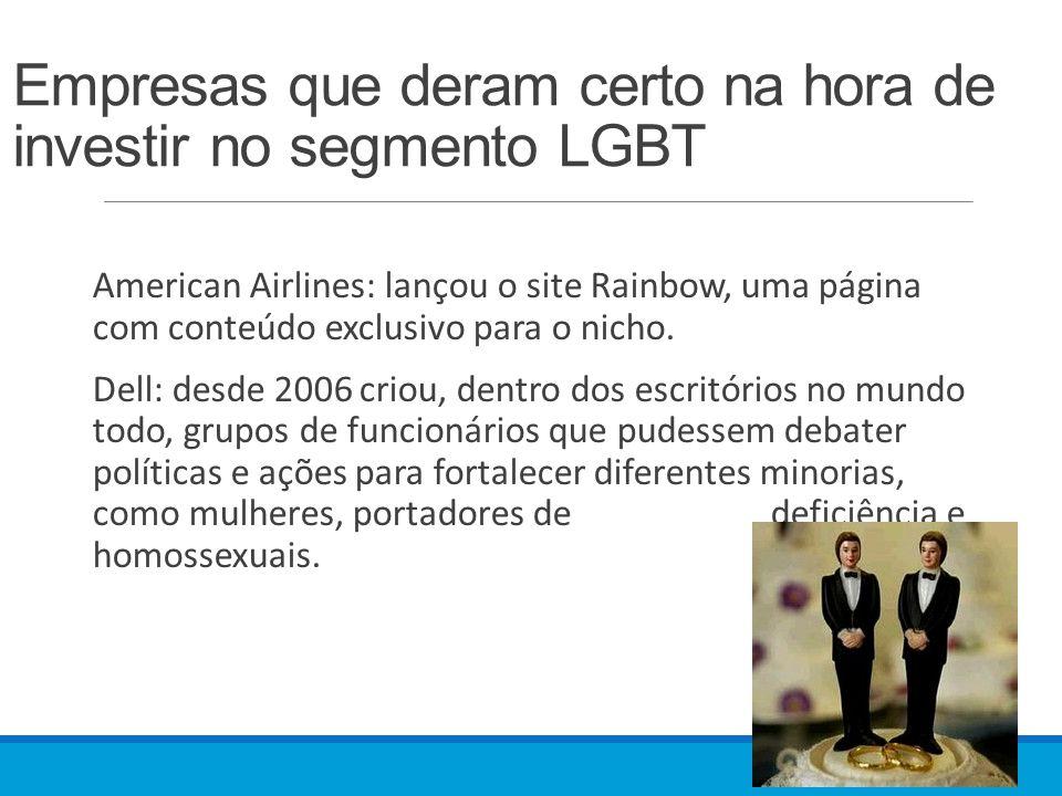 Empresas que deram certo na hora de investir no segmento LGBT American Airlines: lançou o site Rainbow, uma página com conteúdo exclusivo para o nicho.