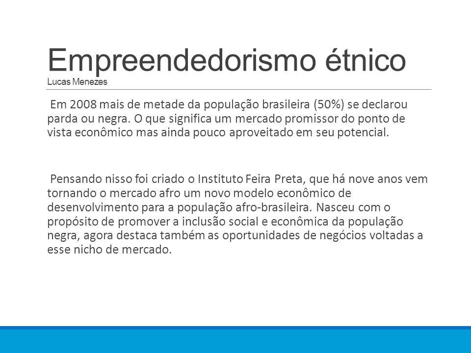 Empreendedorismo étnico Lucas Menezes Em 2008 mais de metade da população brasileira (50%) se declarou parda ou negra. O que significa um mercado prom