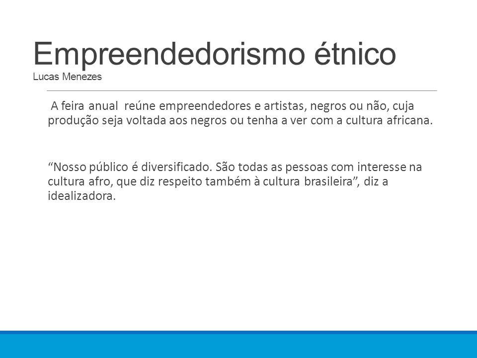 Empreendedorismo étnico Lucas Menezes A feira anual reúne empreendedores e artistas, negros ou não, cuja produção seja voltada aos negros ou tenha a v
