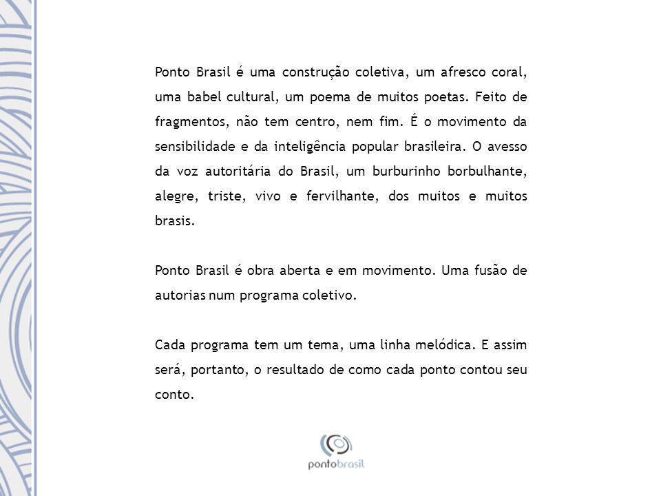 Ponto Brasil é uma construção coletiva, um afresco coral, uma babel cultural, um poema de muitos poetas.