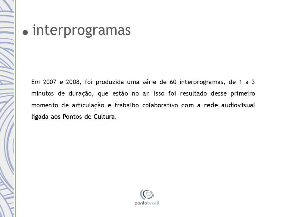interprogramas Em 2007 e 2008, foi produzida uma série de 60 interprogramas, de 1 a 3 minutos de duração, que estão no ar.