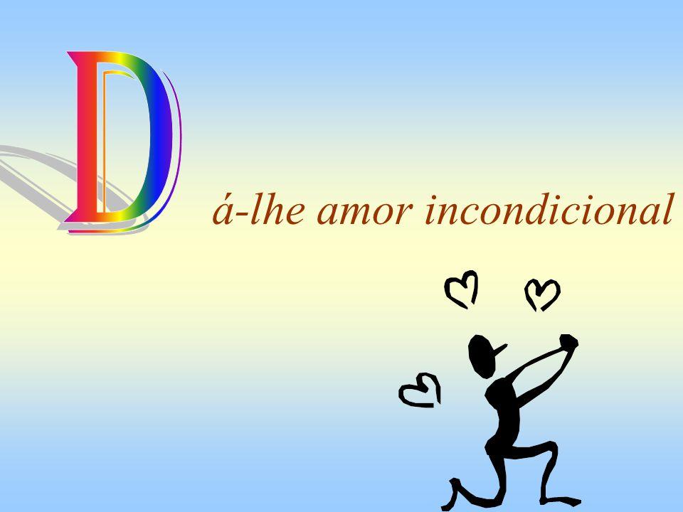 á-lhe amor incondicional