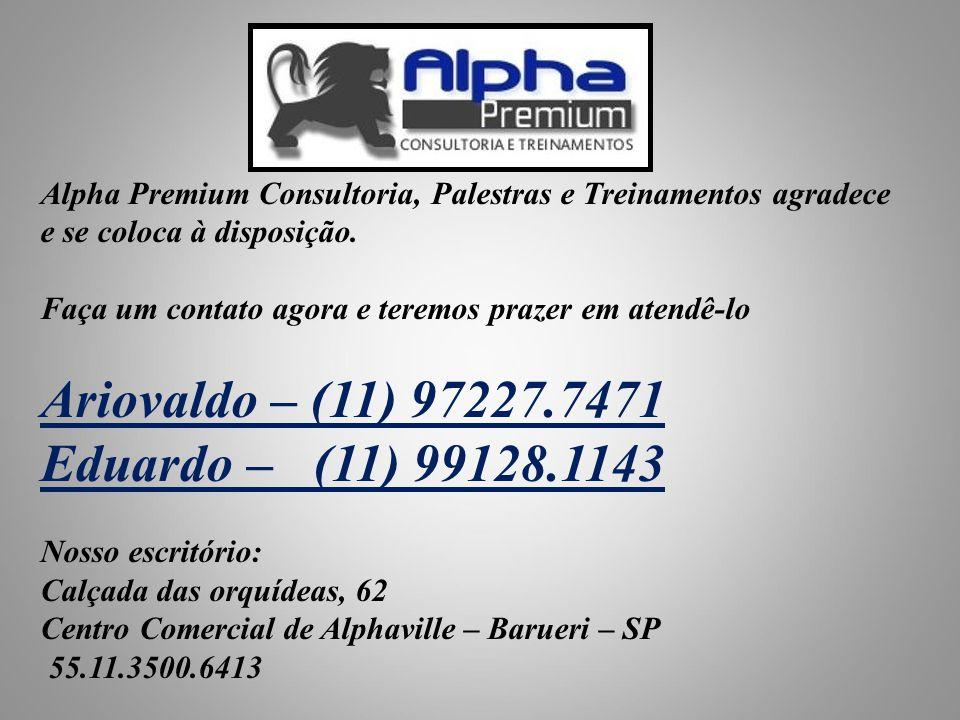 Alpha Premium Consultoria, Palestras e Treinamentos agradece e se coloca à disposição. Faça um contato agora e teremos prazer em atendê-lo Ariovaldo –