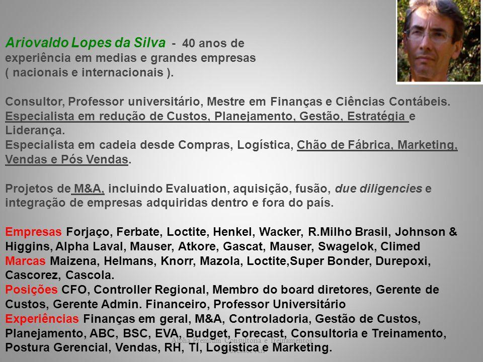 Alpha Premium Consultoria e Treinamentos / Professor Ari Ariovaldo Lopes da Silva - 40 anos de experiência em medias e grandes empresas ( nacionais e