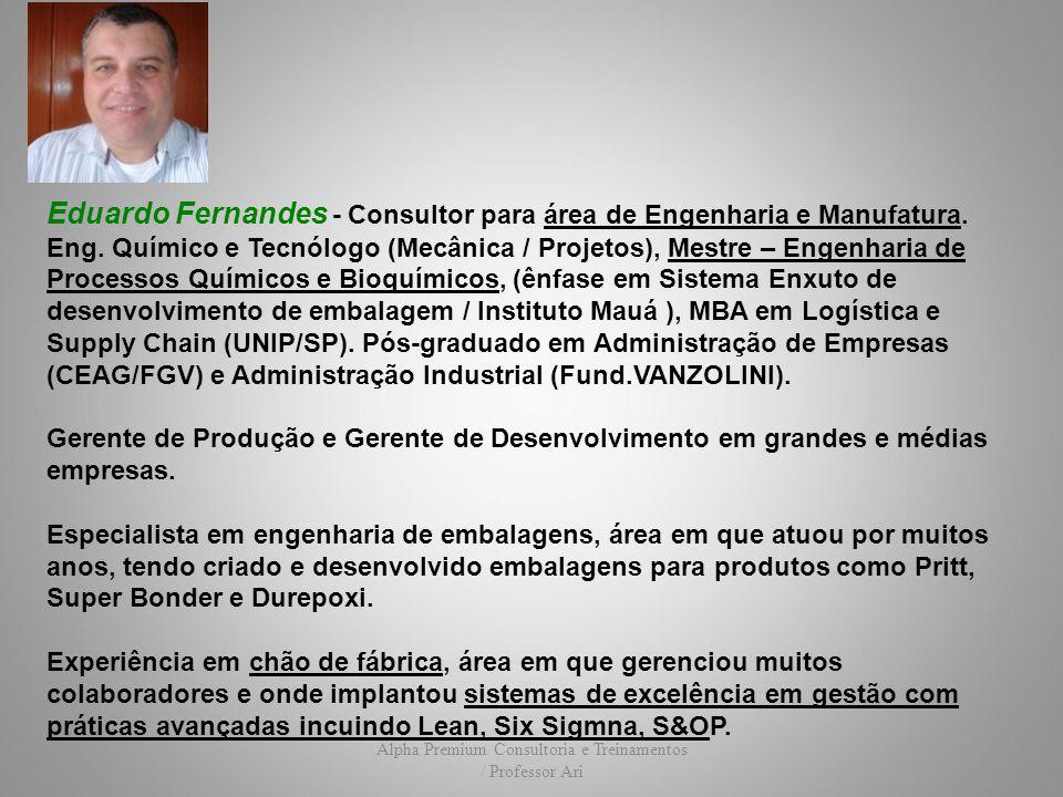 Alpha Premium Consultoria e Treinamentos / Professor Ari Eduardo Fernandes - Consultor para área de Engenharia e Manufatura. Eng. Químico e Tecnólogo
