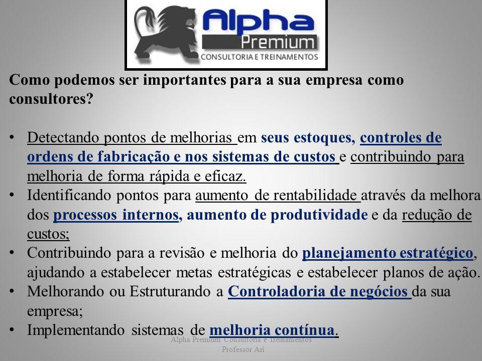 Alpha Premium Consultoria e Treinamentos / Professor Ari Como podemos ser importantes para a sua empresa como consultores? Detectando pontos de melhor
