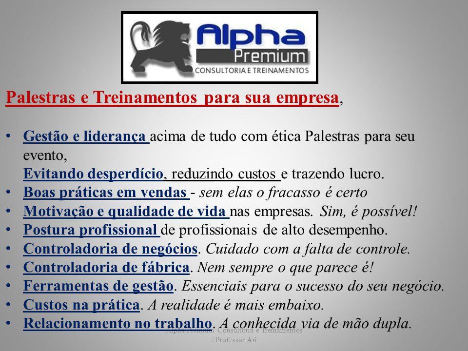 Alpha Premium Consultoria e Treinamentos / Professor Ari M&A Alpha Premium leva a técnica praticada por grandes corporações para pequenas, médias e grandes empresas nacionais e internacionais Due Diligencies Integração de Empresas Evaluation