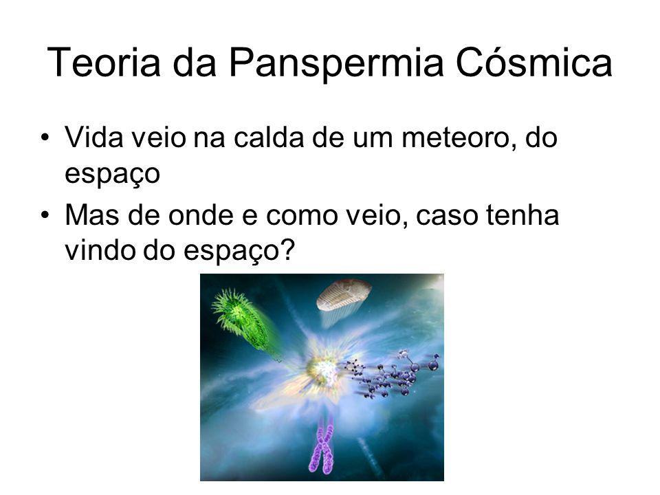 Teoria da Panspermia Cósmica Vida veio na calda de um meteoro, do espaço Mas de onde e como veio, caso tenha vindo do espaço?