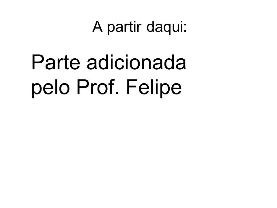 A partir daqui: Parte adicionada pelo Prof. Felipe