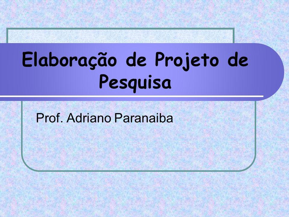 Elaboração de Projeto de Pesquisa Prof. Adriano Paranaiba