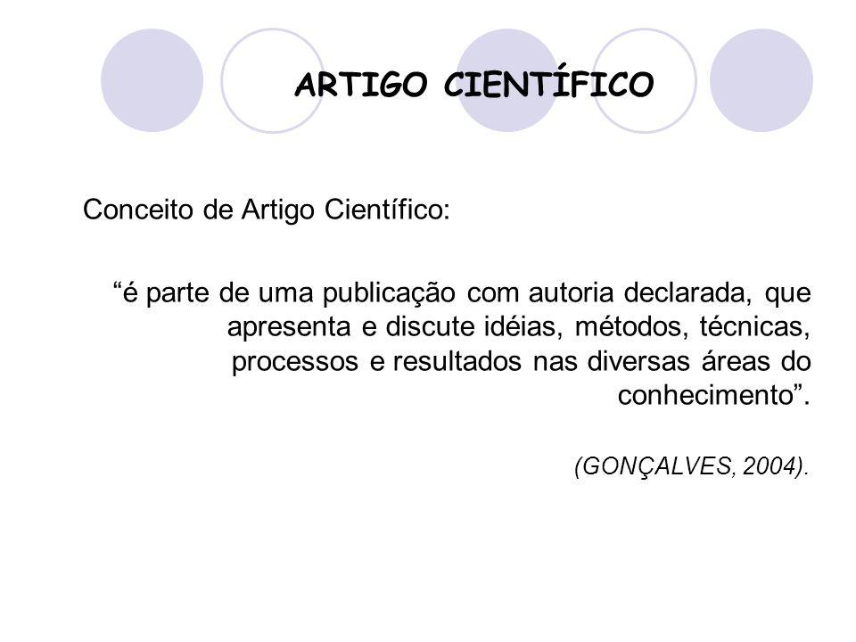 """Conceito de Artigo Científico: """"é parte de uma publicação com autoria declarada, que apresenta e discute idéias, métodos, técnicas, processos e result"""