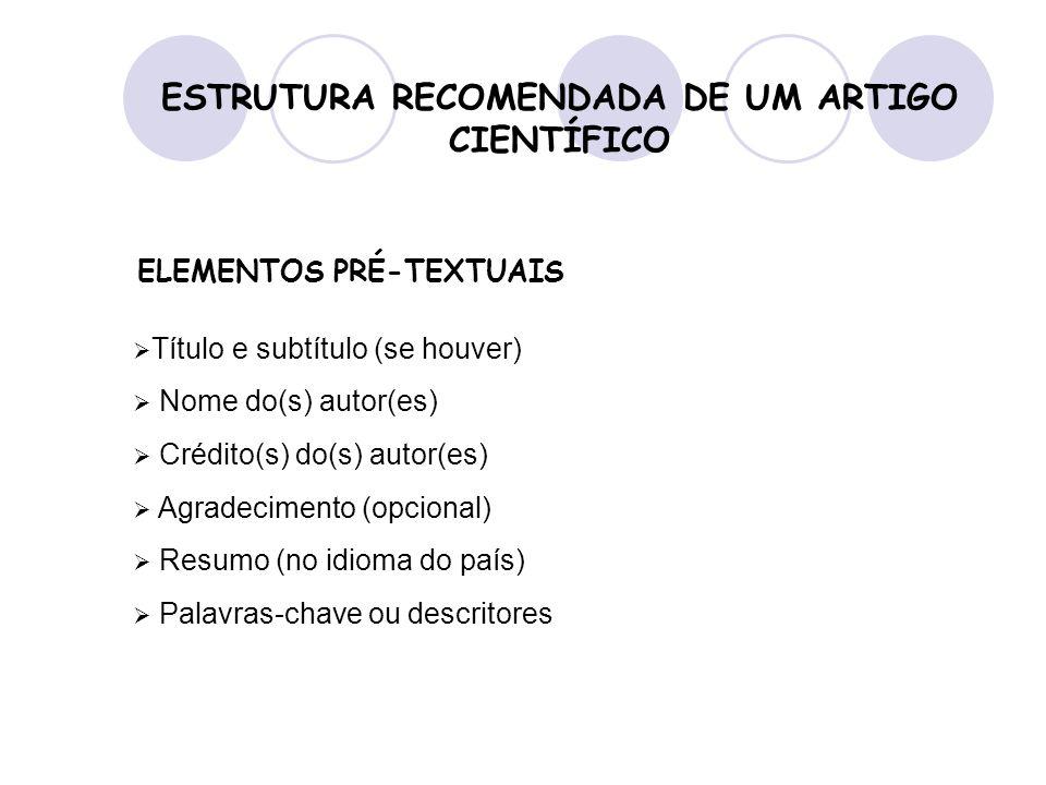 ESTRUTURA RECOMENDADA DE UM ARTIGO CIENTÍFICO  Título e subtítulo (se houver)  Nome do(s) autor(es)  Crédito(s) do(s) autor(es)  Agradecimento (op