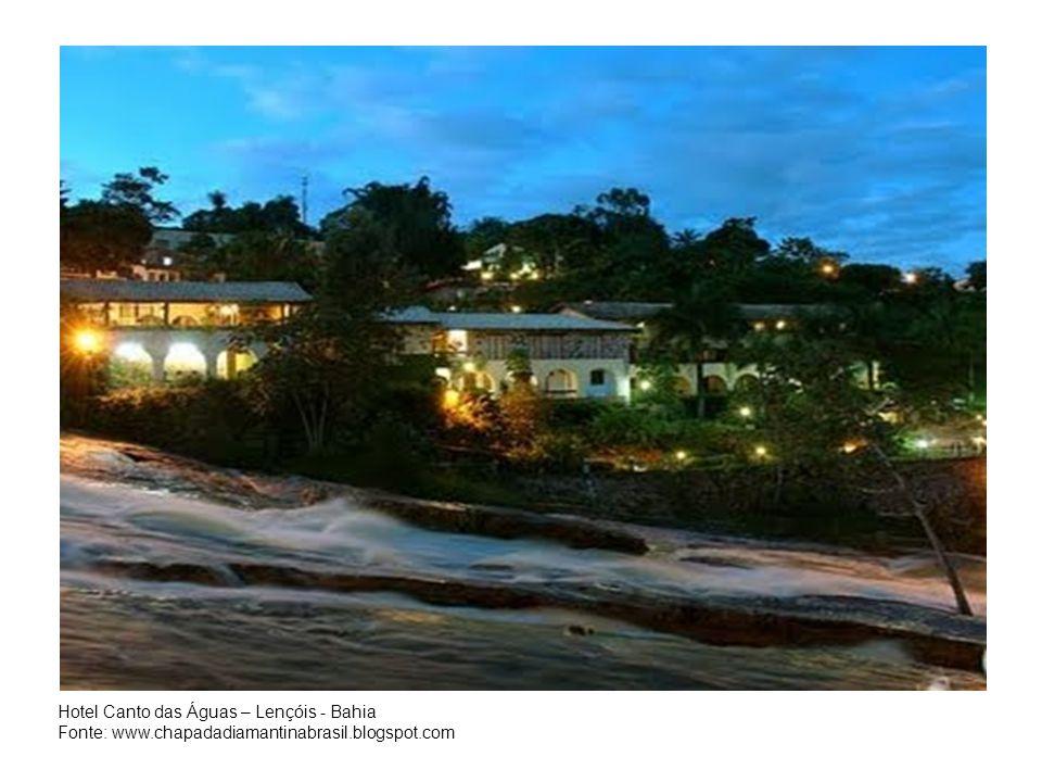 Hotel Canto das Águas – Lençóis - Bahia Fonte: www.chapadadiamantinabrasil.blogspot.com