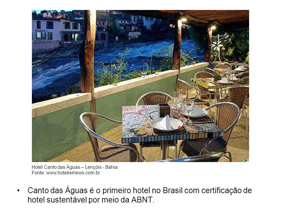 Canto das Águas é o primeiro hotel no Brasil com certificação de hotel sustentável por meio da ABNT. Hotel Canto das Águas – Lençóis - Bahia Fonte: ww