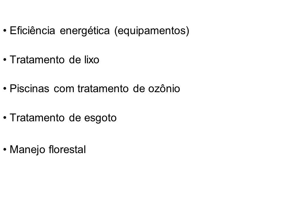 Eficiência energética (equipamentos) Tratamento de lixo Piscinas com tratamento de ozônio Tratamento de esgoto Manejo florestal
