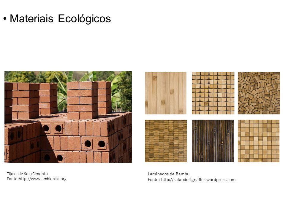 Materiais Ecológicos Tijolo de Solo Cimento Fonte:http://www.ambiencia.org Laminados de Bambu Fonte: http://salaodesign.files.wordpress.com