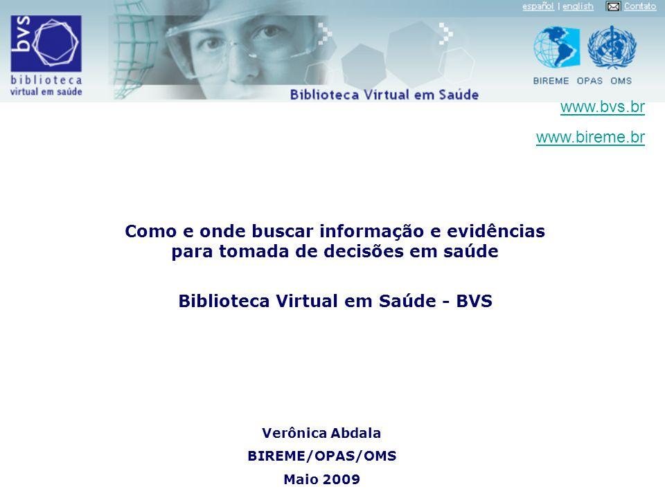 Como e onde buscar informação e evidências para tomada de decisões em saúde Biblioteca Virtual em Saúde - BVS www.bvs.br www.bireme.br Verônica Abdala
