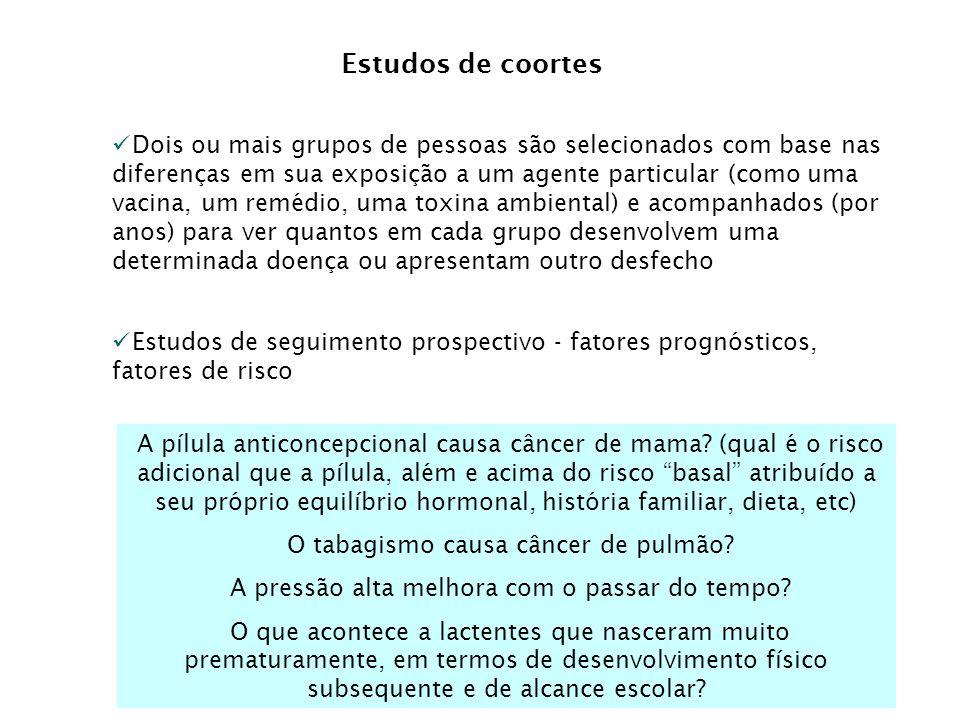 Estudos de coortes Dois ou mais grupos de pessoas são selecionados com base nas diferenças em sua exposição a um agente particular (como uma vacina, u