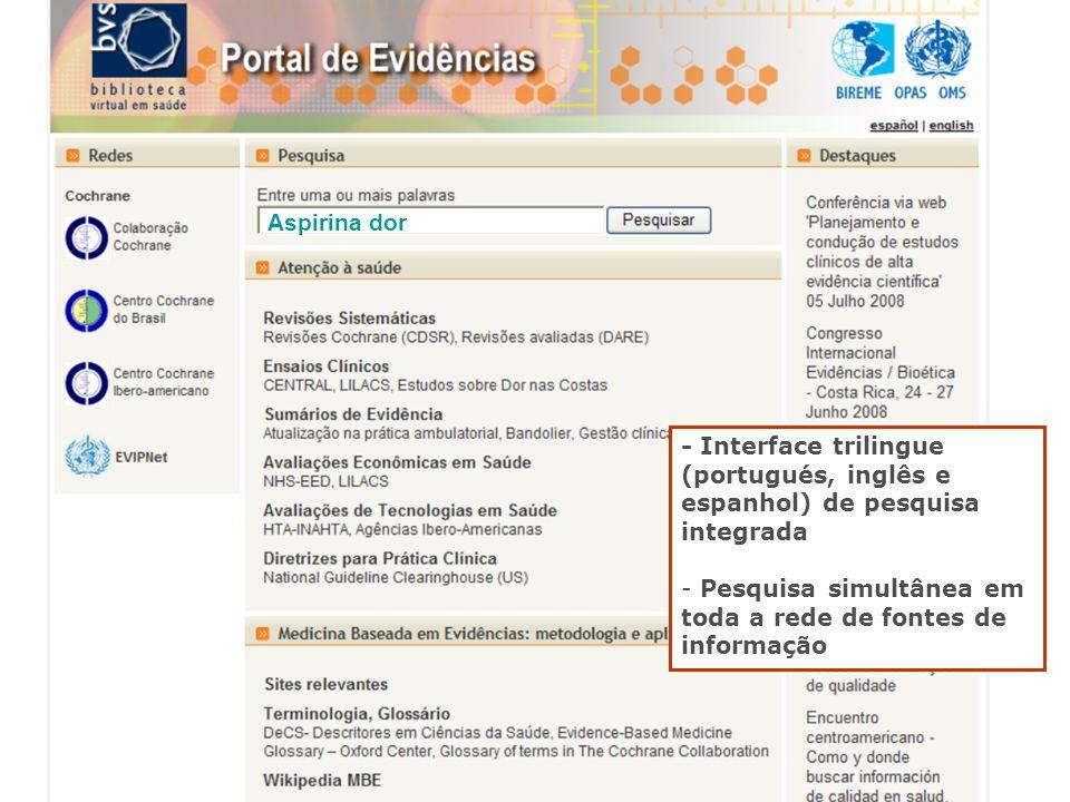 - Interface trilingue (portugués, inglês e espanhol) de pesquisa integrada - Pesquisa simultânea em toda a rede de fontes de informação Aspirina dor