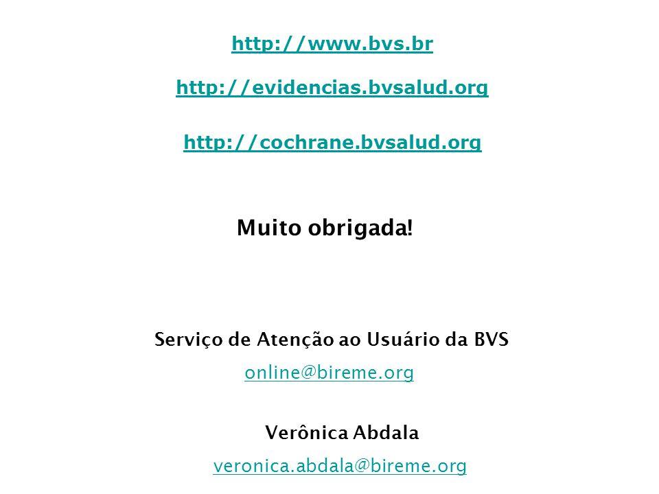 http://www.bvs.br http://evidencias.bvsalud.org http://www.bvs.br http://evidencias.bvsalud.org http://cochrane.bvsalud.org Muito obrigada! Serviço de