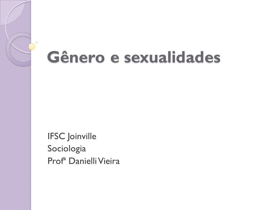 Gênero e sexualidades IFSC Joinville Sociologia Profª Danielli Vieira