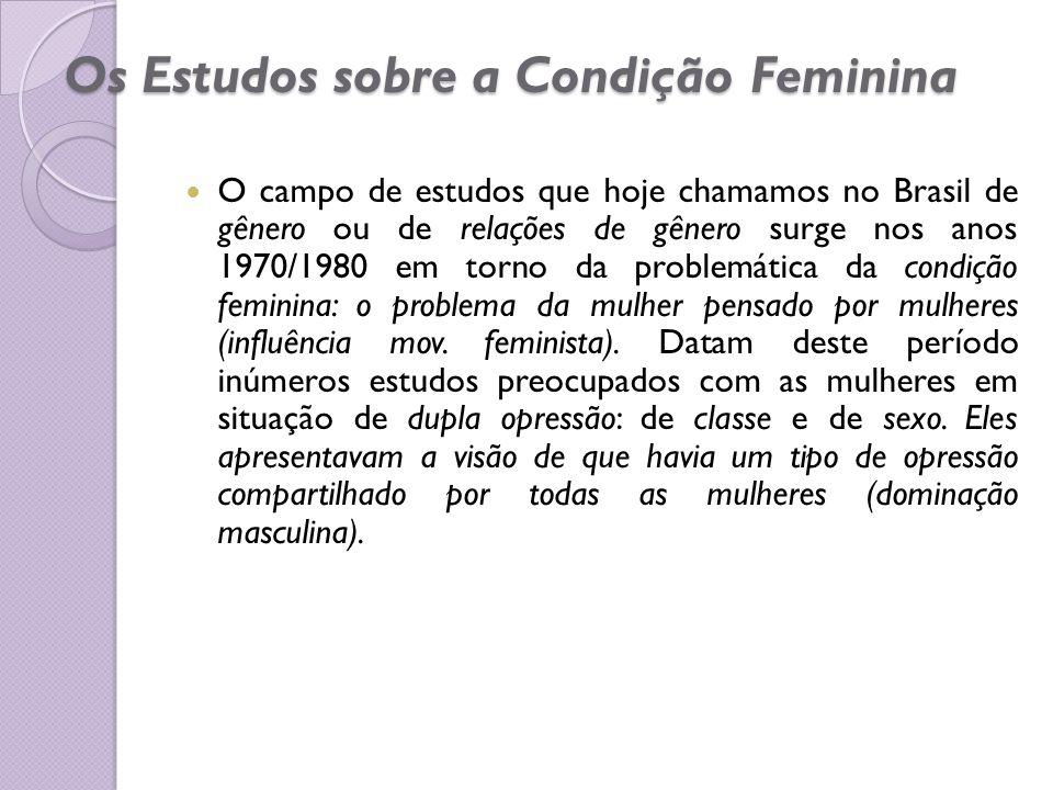 Os Estudos sobre a Condição Feminina O campo de estudos que hoje chamamos no Brasil de gênero ou de relações de gênero surge nos anos 1970/1980 em tor