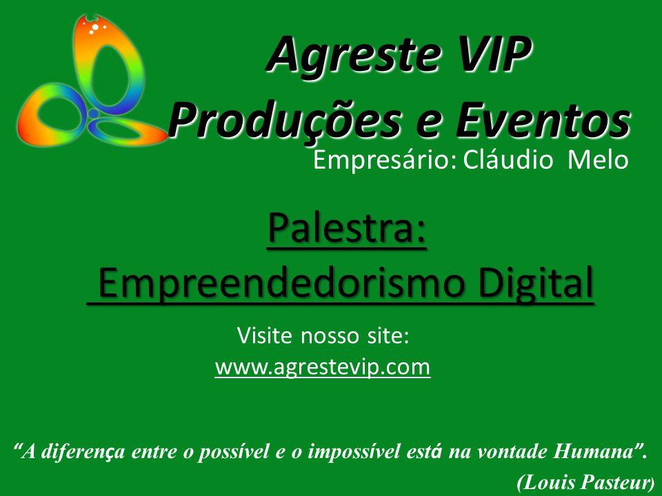 Agreste VIP Produções e Eventos Empresário: Cláudio Melo Palestra: Empreendedorismo Digital Empreendedorismo Digital Visite nosso site: www.agrestevip