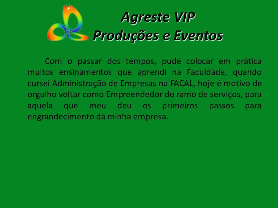 Agreste VIP Produções e Eventos Missão da Empresa: Assegurar as solicitações de demanda virtual de execução e comercialização do Produto com rapidez e eficiência.