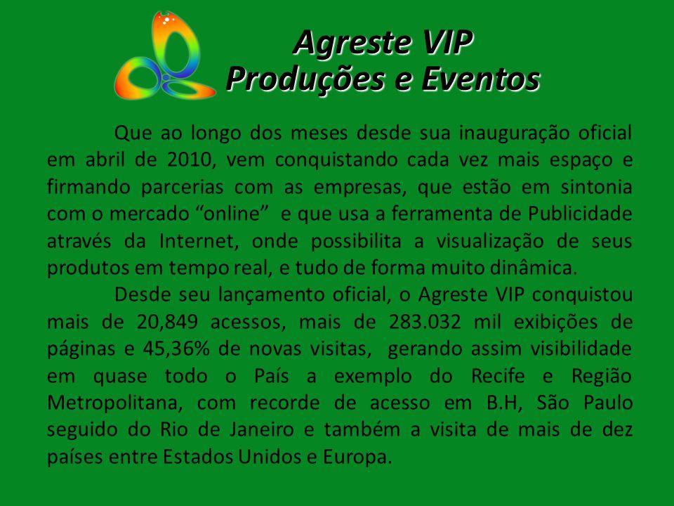 Agreste VIP Produções e Eventos Que ao longo dos meses desde sua inauguração oficial em abril de 2010, vem conquistando cada vez mais espaço e firmand