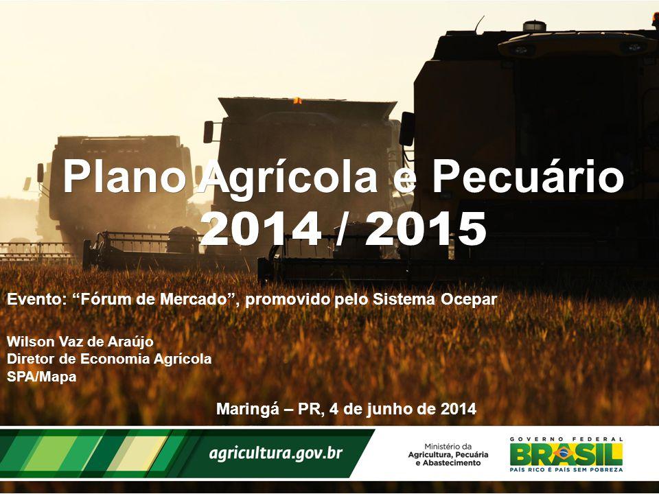 """Plano Agrícola e Pecuário 2014 / 2015 Evento: """"Fórum de Mercado"""", promovido pelo Sistema Ocepar Maringá – PR, 4 de junho de 2014 Wilson Vaz de Araújo"""