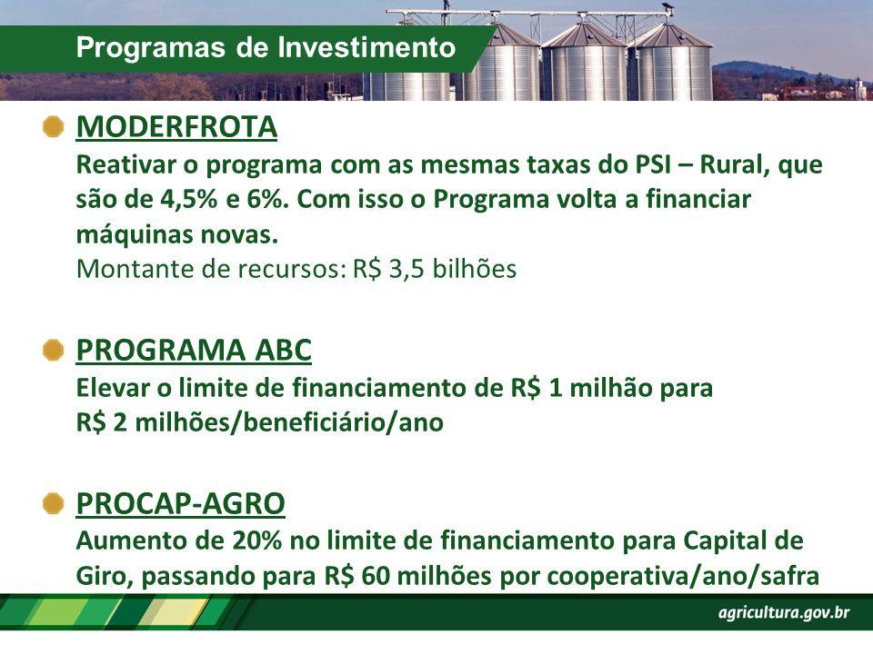 Programas de Investimento MODERFROTA Reativar o programa com as mesmas taxas do PSI – Rural, que são de 4,5% e 6%. Com isso o Programa volta a financi