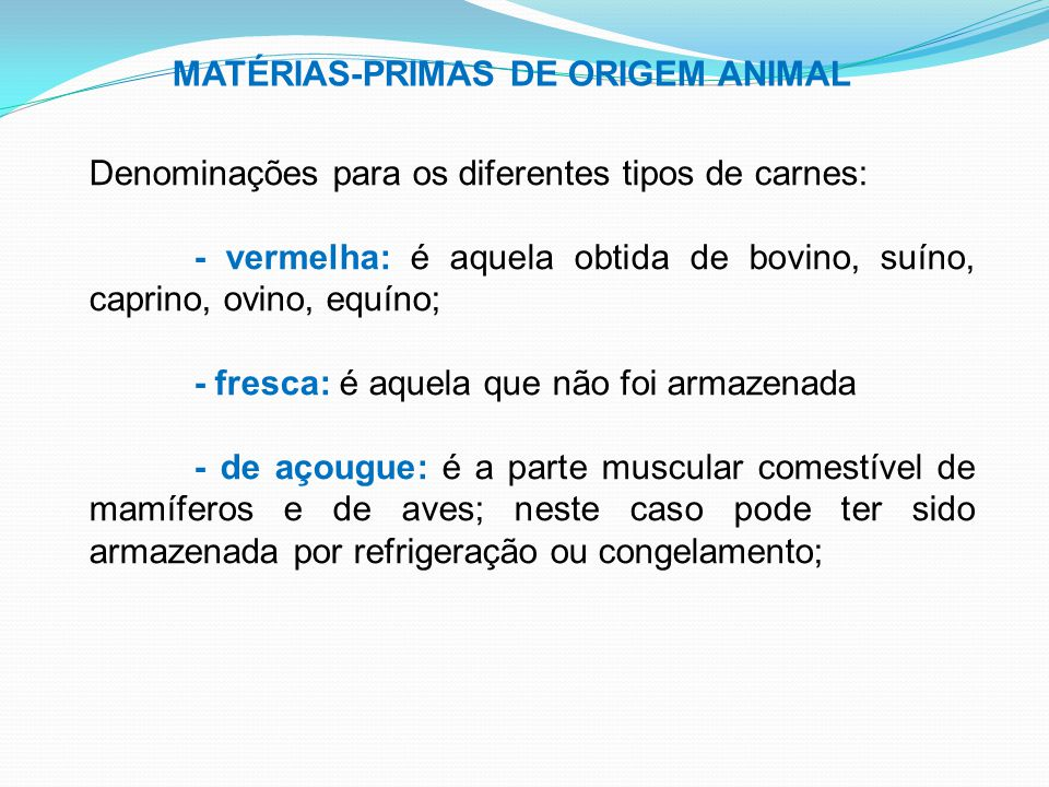 MATÉRIAS-PRIMAS DE ORIGEM ANIMAL Denominações para os diferentes tipos de carnes: - vermelha: é aquela obtida de bovino, suíno, caprino, ovino, equíno