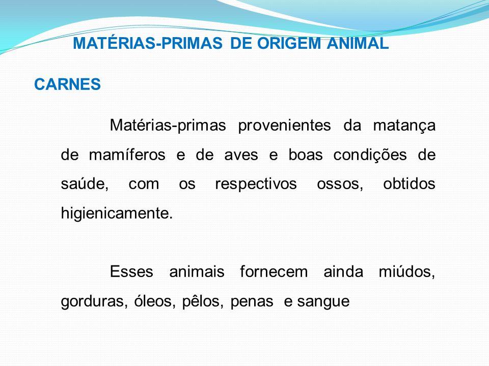 MATÉRIAS-PRIMAS DE ORIGEM ANIMAL CARNES Matérias-primas provenientes da matança de mamíferos e de aves e boas condições de saúde, com os respectivos o